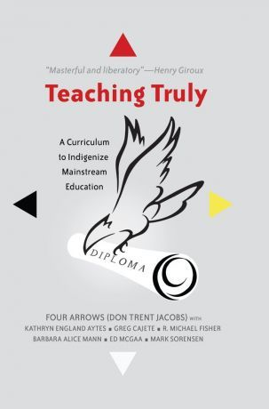 Teaching Truly: A Curriculum to Indingenize Mainstream Education